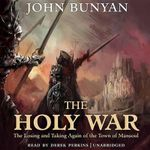 The Holy War : The Losing and Taking Again of the Town of Mansoul - John Bunyan