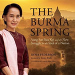 The Burma Spring : Aung San Suu Kyi and the New Struggle for the Soul of a Nation - Rena Pederson