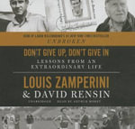 Don't Give Up, Don't Give in : Lessons from an Extraordinary Life - Louis Zamperini