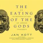 The Eating of the Gods : An Interpretation of Greek Tragedy - Professor Jan Kott