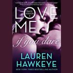 Love Me If You Dare - Lauren Hawkeye