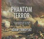 Phantom Terror : Political Paranoia and the Creation of the Modern State, 1789 1848 - Adam Zamoyski