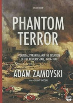 Phantom Terror : Political Paranoia and the Creation of the Modern State, 1789-1848 - Adam Zamoyski