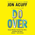 Do Over : Rescue Monday, Reinvent Your Work, and Never Get Stuck - Jonathan Acuff