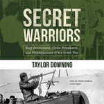 Secret Warriors : The Spies, Scientists, and Code Breakers of World War I - Taylor Downing