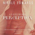 Perception : A Club Destiny Novel, Book 6 - Nicole Edwards