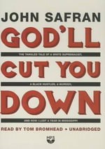 God LL Cut You Down : The Tangled Tale of a White Supremacist, a Black Hustler, a Murder, and How I Lost a Year in Mississippi - John Safran