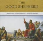 The Good Shepherd : A Thousand-Year Journey from Psalm 23 to the New Testament - Kenneth E Bailey