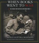 When Books Went to War the Stories That Helped Us Win World War II : The Stories That Helped Us Win World War II - Molly Guptill Manning