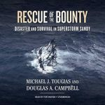 Rescue of the Bounty : Disaster and Survival in Superstorm Sandy - Michael J Tougias
