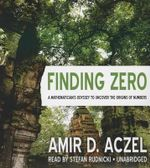Finding Zero : A Mathemetician's Odyssey to Uncover the Origins of Numbers - Amir D Aczel