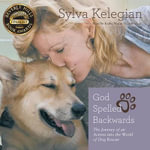God Spelled Backwards : The Journey of an Actress Into the World of Dog Rescue - Sylva Kelegian