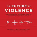 The Future of Violence : Robots and Germs, Hackers and Drones Confronting a New Age of Threat - Senior Fellow Benjamin Wittes