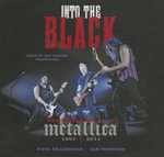 Into the Black : The Inside Story of Metallica, 1991-2014 - Paul Brannigan