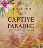 Captive Paradise : A History of Hawaii - James L Haley