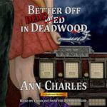 Better Off Dead in Deadwood : A Deadwood Mystery - Ann Charles