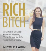 Rich Bitch : A Simple 12-Step Plan to Decoding Financial Jargon and Having the Life You Want - Nicole Lapin