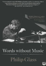 Words Without Music : A Memoir - Philip Glass, Composer