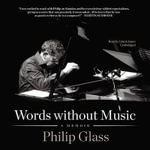 Words Without Music : A Memoir - Philip Glass