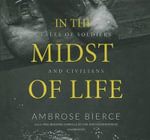 In the Midst of Life : Tales of Soldiers and Civilians - Ambrose Bierce