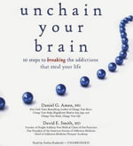 Unchain Your Brain : 10 Steps to Breaking the Addictions That Steal Your Life - Dr Daniel G Amen