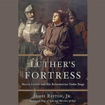 Luther S Fortress : Martin Luther and His Reformation Under Siege - James Reston, Jr.