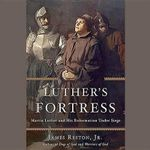 Luther S Fortress : Martin Luther and His Reformation Under Siege - James, Jr. Reston
