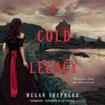 A Cold Legacy : Madman S Daughter Trilogy - Megan Shepherd