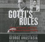 Gotti S Rules : The Story of John Alite, Junior Gotti, and the Demise of the American Mafia - George Anastasia