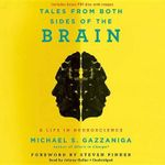 Tales from Both Sides of the Brain : A Life in Neuroscience - Michael S Gazzaniga