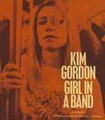 Girl in a Band : A Memoir - Kim Gordon