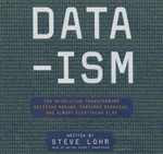 Data-Ism : The Revolution Transforming Decision Making, Consumer Behavior, and Almost Everything Else - Steve Lohr