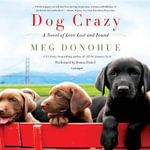 Dog Crazy : A Novel of Love Lost and Found - Meg Donohue