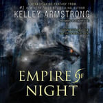 Empire of Night : Age of Legends Trilogy - Kelley Armstrong