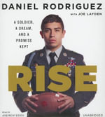 Rise : A Soldier, a Dream, and a Promise Kept - Daniel Rodriguez