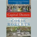 Capital Dames : The Civil War and the Women of Washington, 1848 1868 - Cokie Roberts