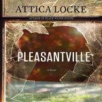 Pleasantville - Attica Locke