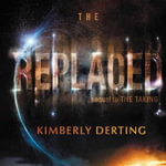 The Replaced : Taking Trilogy - Kimberly Derting