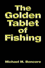 The Golden Tablet of Fishing - Michael M. Boncore