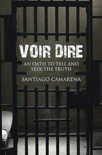 Voir Dire : An Oath to Tell and Seek the Truth - Santiago Camarena