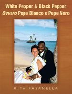 White Pepper & Black Pepper Ovvero Pepe Bianco e Pepe Nero - Rita Fasanella