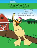 I Am Who I Am : No One Can Change Who I Am - Millicent Robinson