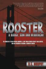 Rooster : A Badge, Gun and Heartache - D. C. Murphy
