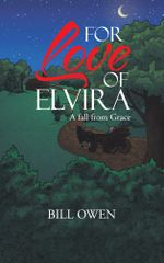 For Love of Elvira : A fall from Grace - Bill Owen