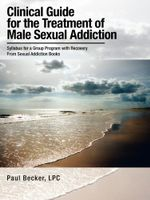 Clinical Guide for the Treatment of Male Sexual Addiction : Syllabus for a Group Program with Recovery From Sexual Addiction Books - Paul Becker LPC