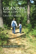 GRANDPA WOULDN'T LIE : A Boyhood Memoir - Samuel D. Perry