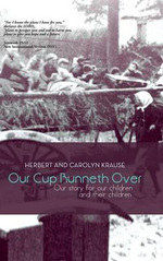 Our Cup Runneth Over : Our Story for Our Children and Their Children - Herbert And Carolyn Krause