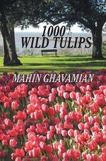 1000 Wild Tulips : 1000wildtulips@spring Break - Mahin Ghavamian