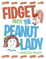 Fidget Meets the Peanut Lady - Jennifer Mader