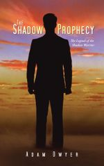 The Shadow Prophecy : The Legend of the Shadow Warrior - Adam Dwyer